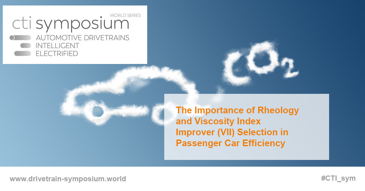 The Importance of Rheology and Viscosity Index Improver (VII) Selection in Passenger Car Efficiency